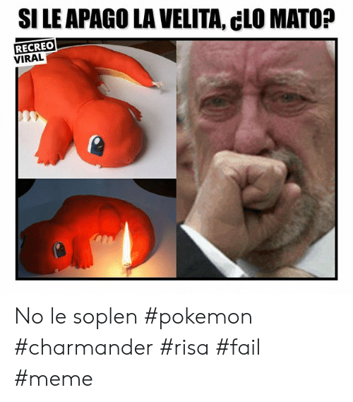 Charmander, Fail, and Meme: SI LE APAGO LA VELITA, CLO MATO?  RECREO  VIRAL No le soplen #pokemon #charmander #risa #fail #meme