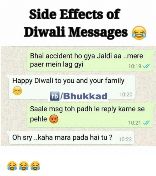 Family, Memes, and Happy: Side Effects of  Diwali Messages  Bhai accident ho gya Jaldi aa ..mere  paer mein lag gyi  10:19  Happy Diwali to you and your family  fb IBhukkad 10:20  Saale msg toh padh le reply karne se  pehle  10:21  Oh sry ...kaha mara pada hai tu 10:23 😂😂😂