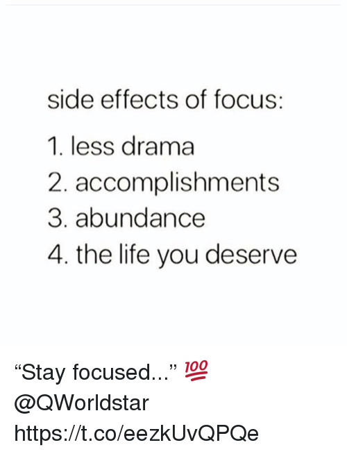 "side effects: side effects of focus:  1. less drama  2. accomplishments  3. abundance  4. the life you deserve ""Stay focused..."" 💯 @QWorldstar https://t.co/eezkUvQPQe"