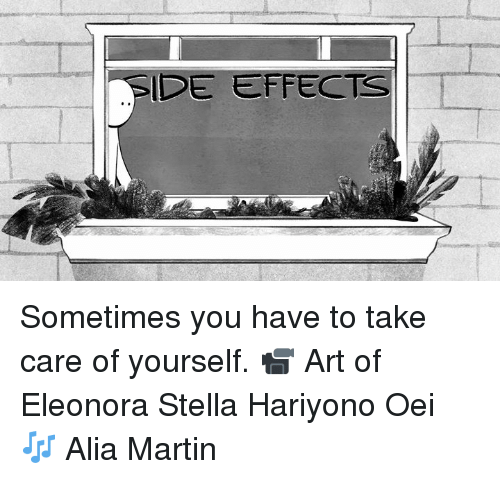 side effects: SIDE EFFECTS Sometimes you have to take care of yourself.  📹 Art of Eleonora Stella Hariyono Oei 🎶 Alia Martin