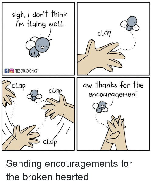 im flying: sigh, I don't think  IM flying well  clap  A THESQUARECOMICS  aw, thanks for the  encouragement  cla  clq  cld Sending encouragements for the broken hearted
