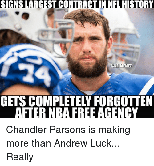 Andrew Luck: SIGNSLARGEST CONTRACTIN NFL HISTORY  ONFLMEMEZ  AFTER NBA FREE AGENCY Chandler Parsons is making more than Andrew Luck... Really