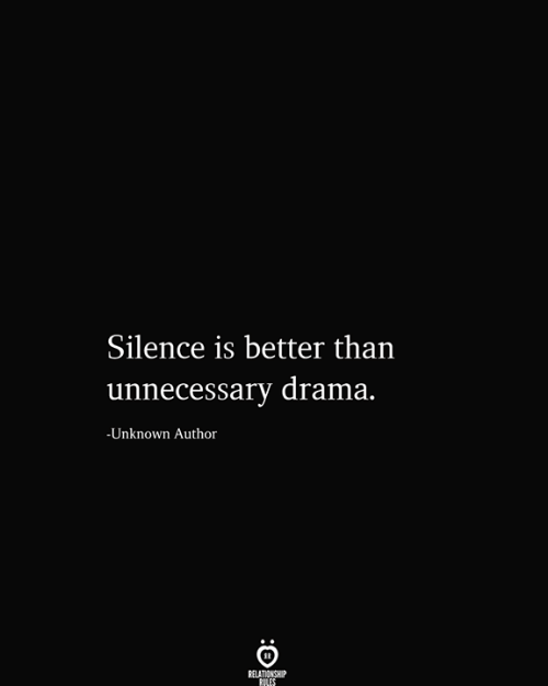 unnecessary: Silence is better than  |unnecessary drama.  -Unknown Author  RELATIONSHIP  RILES