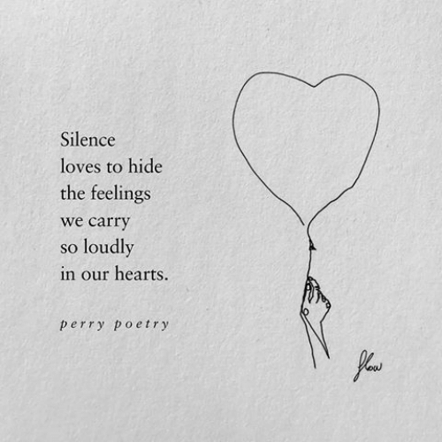 Hearts, Poetry, and Silence: Silence  loves to hide  the feelings  we carry  so loudly  in our hearts.  perry poetry