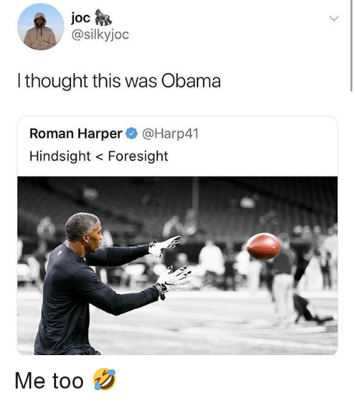 Obama, Girl Memes, and Roman: @silkyjoc  l thought this was Obama  Roman Harper@Harp41  Hindsight Foresight Me too 🤣