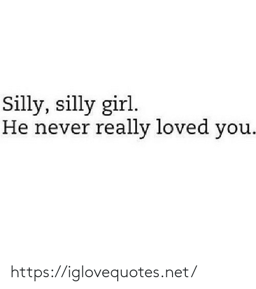 silly: Silly, silly girl.  He never really loved you. https://iglovequotes.net/