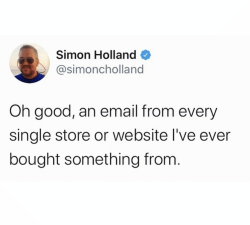 Email, Good, and Single: Simon Holland  @simoncholland  Oh good, an email from every  single store or website l've ever  bought something from.