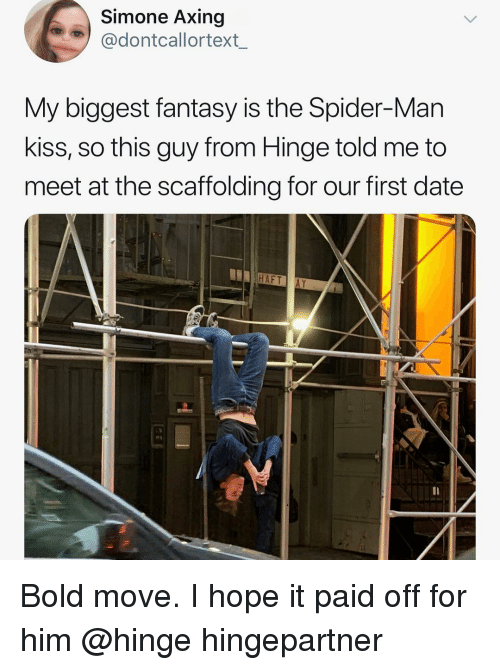 Funny, Spider, and SpiderMan: Simone Axing  @dontcallortext_  My biggest fantasy is the Spider-Man  kiss, so this guy from Hinge told me to  meet at the scaffolding for our first date  HAFT AY Bold move. I hope it paid off for him @hinge hingepartner