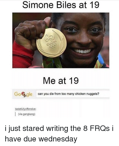 simone biles: Simone Biles 19  19  Biles Me at 19  Go Gogle can you die from too many chicken nuggets?  tastefullyoffensive:  I (via gangkang) i just stared writing the 8 FRQs i have due wednesday