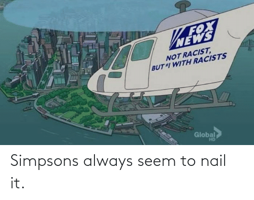 The Simpsons: Simpsons always seem to nail it.