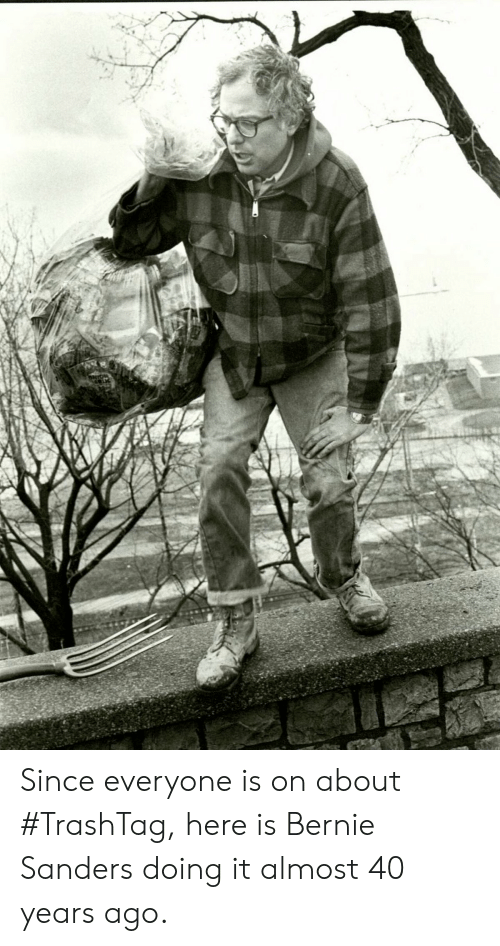 Bernie Sanders, Bernie, and Everyone: Since everyone is on about #TrashTag, here is Bernie Sanders doing it almost 40 years ago.