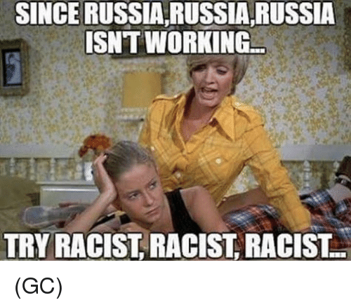 Memes, Russia, and Racist: SINCE RUSSIA RUSSIA,RUSSIA  ISNT WORKING  TRY RACIST, RACIST RACIST (GC)