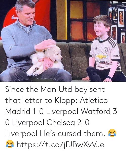madrid: Since the Man Utd boy sent that letter to Klopp:  Atletico Madrid 1-0 Liverpool Watford 3-0 Liverpool Chelsea 2-0 Liverpool  He's cursed them. 😂😂 https://t.co/jFJBwXvVJe