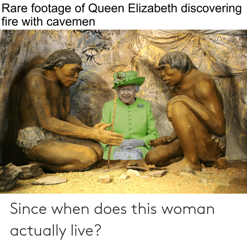woman: Since when does this woman actually live?