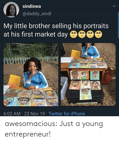 market: sindiswa  @daddy_sindi  My little brother selling his portraits  at his first market day 9000  6:02 AM · 23 Nov 19· Twitter for iPhone awesomacious:  Just a young entrepreneur!