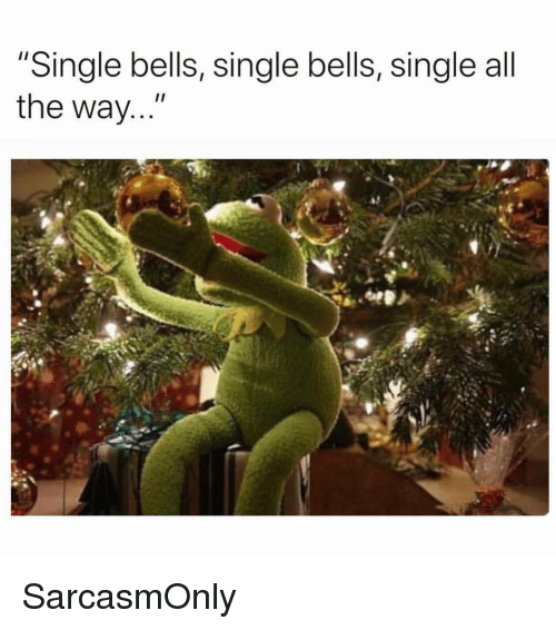 """Funny, Memes, and Single: """"Single bells, single bells, single all  the way SarcasmOnly"""