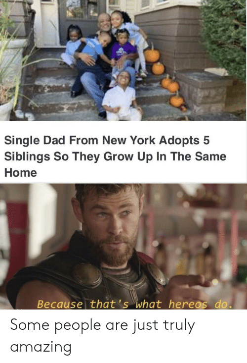 Because Thats: Single Dad From New York Adopts 5  Siblings So They Grow Up In The Same  Home  Because that's what hereos do. Some people are just truly amazing