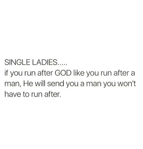 Memes, 🤖, and Single Ladies: SINGLE LADIES  if you run after GOD like you run after a  man, He will send you a man you won't  have to run after.