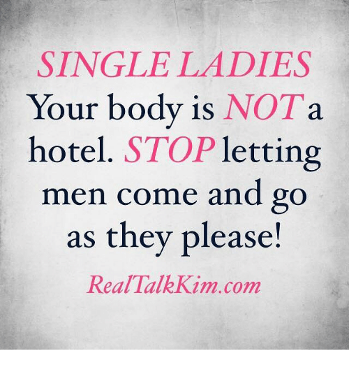 Memes, Hotel, and 🤖: SINGLE LADIES  Your body is  NOT a  hotel. STOP  letting  men come and go  as they please  Real Talk Kim.com