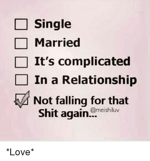 Single Married Its Complicated In A Relationship Not Falling For