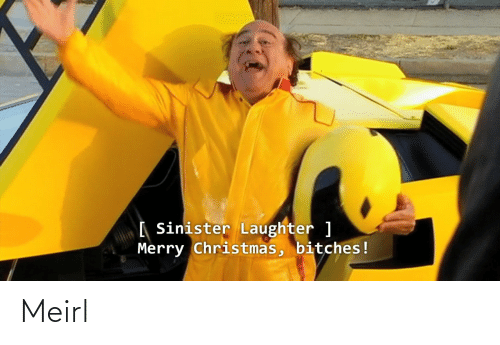 Merry Christmas: [ Sinister Laughter ]  Merry Christmas, bitches! Meirl