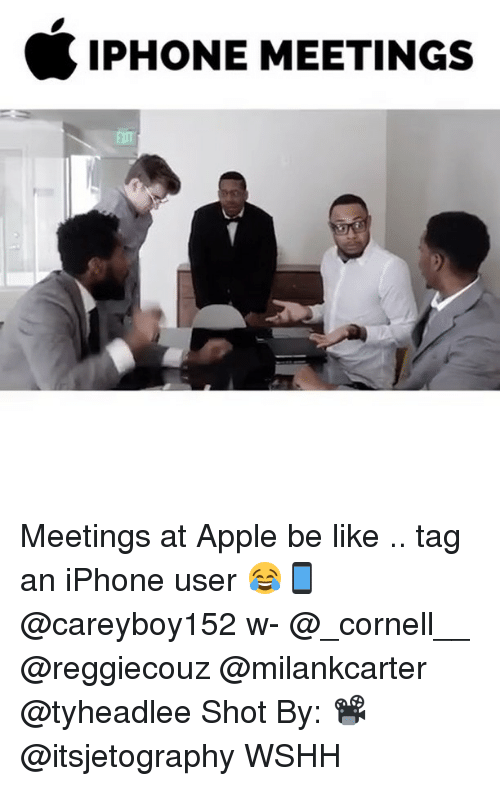 Appl: SIPHONE MEETINGS Meetings at Apple be like .. tag an iPhone user 😂📱 @careyboy152 w- @_cornell__ @reggiecouz @milankcarter @tyheadlee Shot By: 📽 @itsjetography WSHH