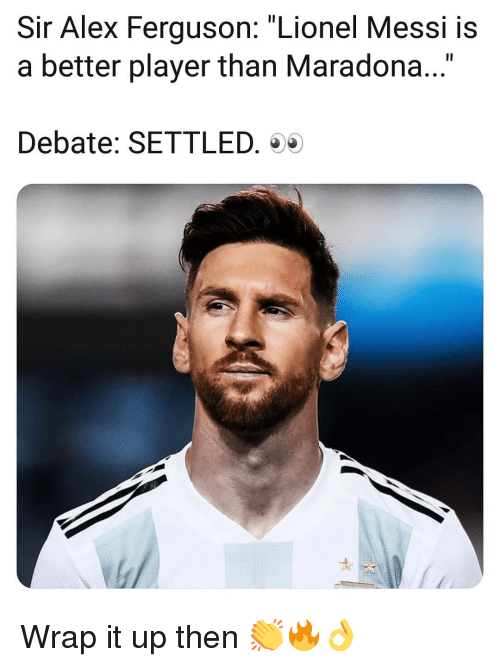 """Lionel Messi: Sir Alex Ferguson: """"Lionel Messi is  a better player than Maradona...""""  Debate: SETTLED. Wrap it up then 👏🔥👌"""