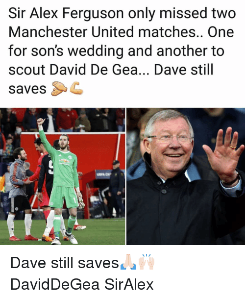 david de gea: Sir Alex Ferguson only missed two  Manchester United matches.. One  for son's wedding and another to  scout David De Gea... Dave still  savesC Dave still saves🙏🏻🙌🏻 DavidDeGea SirAlex