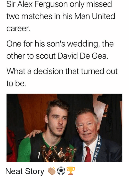 david de gea: Sir Alex Ferguson only missed  two matches in his Man United  caree  One for his son's wedding, the  other to scout David De Gea.  What a decision that turned out  to be. Neat Story 👏🏽⚽️🏆