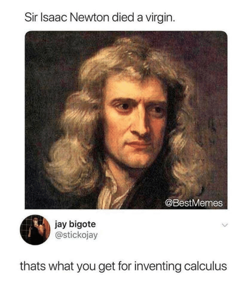 Died: Sir Isaac Newton died a virgin  @BestMemes  jay bigote  @stickojay  thats what you get for inventing calculus
