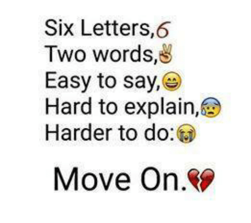 hard to explain: Six Letters  ,6  Two words  Easy to say,  Hard to explain,  Harder to do  Move On.