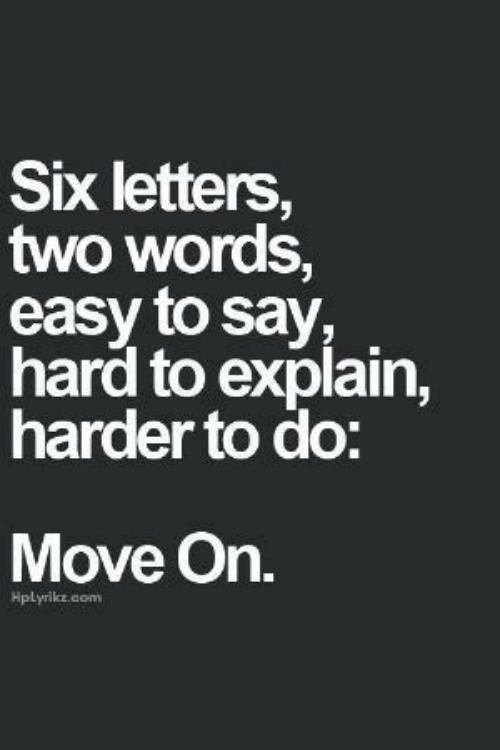 hard to explain: Six letters,  two words,  easy to say  hard to explain,  harder to do:  Move On.  Hplyrike.com