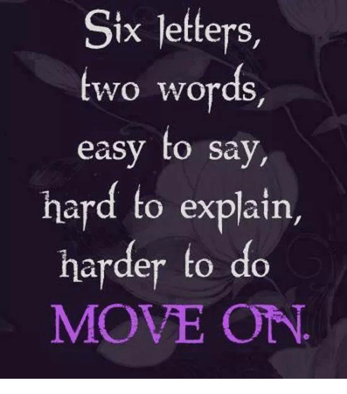 hard to explain: Six letters,  WO Wworas,  easy to say,  hard to explain,  harder to do  MOVE OTN