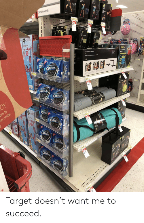 Target, Fitness, and Band: Skateboards  BAND  IGNITE  STABLE  BULDUPPER BODY STRENGTH  BALL  QUCKLy ATTACH AND REMOVE FROM DOORS  OR  FITNESS BALL  OREO  OREO  OREO  OREO Target doesn't want me to succeed.
