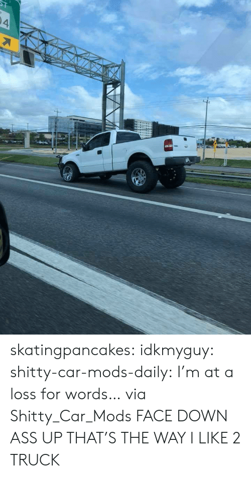 Ass, Tumblr, and Blog: skatingpancakes: idkmyguy:  shitty-car-mods-daily: I'm at a loss for words… via Shitty_Car_Mods FACE DOWN ASS UP THAT'S THE WAY I LIKE 2 TRUCK
