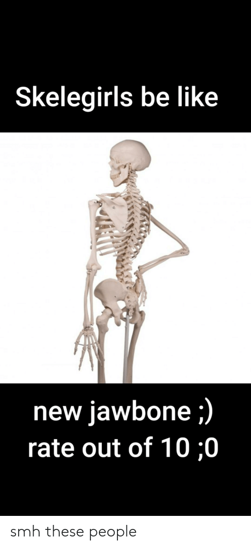 jawbone: Skelegirls be like  new jawbone;)  rate out of 10,0 smh these people