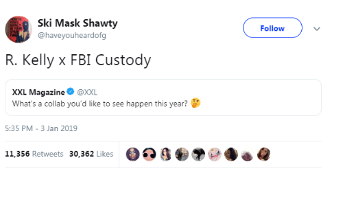 Fbi, R. Kelly, and Mask: Ski Mask Shawty  @haveyouheardofg  Followv  R. Kelly x FBI Custody  XXL Magazine @XxL  What's a collab you'd like to see happen this year?  5:35 PM-3 Jan 2019  11.356 Retweets 30,362 Likese