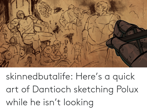 While: skinnedbutalife:    Here's a quick art of Dantioch sketching Polux while he isn't looking