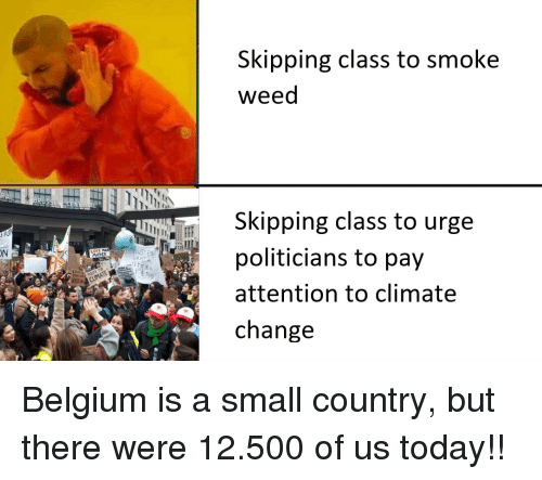 skipping class: Skipping class to smoke  weed  Skipping class to urge  politicians to pay  attention to climate  change  ON  MOTHER Belgium is a small country, but there were 12.500 of us today!!