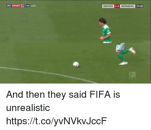 Fifa, Memes, and Live: sky SPORT 1HD LIVE  -9  0-0  25:40  BREMEN  NURNBERG And then they said FIFA is unrealistic https://t.co/yvNVkvJccF