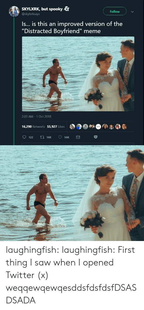 "Distracted Boyfriend: SKYLXRK, but spooky &  @skylxrksays  Follow  Is... is this an improved version of the  ""Distracted Boyfriend"" meme  2:03 AM 1 Oct 2018  16,290 Retweets 55,927 Likes laughingfish: laughingfish: First thing I saw when I opened Twitter (x) weqqewqewqesddsfdsfdsfDSASDSADA"