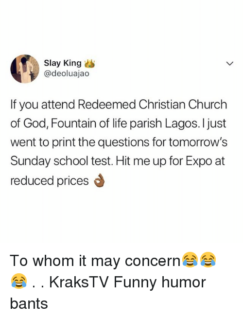 To Whom: Slay King  @deoluajao  If you attend Redeemed Christian Church  of God, Fountain of life parish Lagos. I just  went to print the questions for tomorrow's  Sunday school test. Hit me up for Expo at  reduced prices To whom it may concern😂😂😂 . . KraksTV Funny humor bants