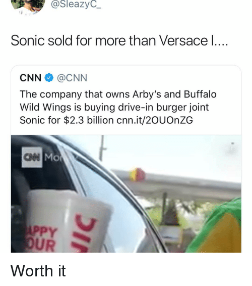 Arby's: @SleazyC_  Sonic sold for more than Versace l  CNN @CNN  The company that owns Arby's and Buffalo  Wild Wings is buying drive-in burger joint  Sonic for $2.3 billion cnn.it/2OUOnZG  ан  PPY  UR Worth it