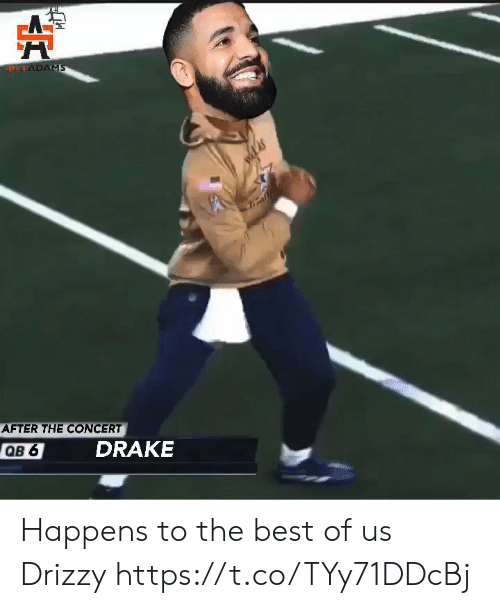 Drake, Memes, and Best: SLEFADAMS  AFTER THE CONCERT  DRAKE  QB 6 Happens to the best of us Drizzy https://t.co/TYy71DDcBj