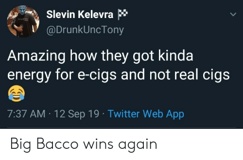 Energy, Twitter, and Amazing: Slevin Kelevra *  @DrunkUncTony  Amazing how they got kinda  energy for e-cigs and not real cigs  7:37 AM 12 Sep 19 Twitter Web App Big Bacco wins again