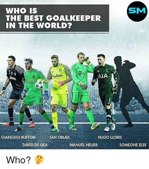 Soccer, Sports, and Best: SM  THE BEST GOALKEEPER  N THE WORLD?  AIA  usso0  GIANLUIGI BUFFON  JAN OBLAK  HUGO LLORIS  DAVID DE GEA  MANUEL NEUER  SOMEONE ELSE Who? 🤔