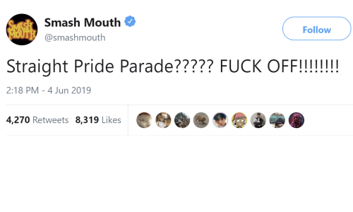 Straight Pride: SMASH Smash Mouth  MOUTH@smashmouth  Follow  Straight Pride Parade????? FUCK OFF!!!!!!  2:18 PM 4 Jun 2019  4,270 Retweets 8,319 Likes