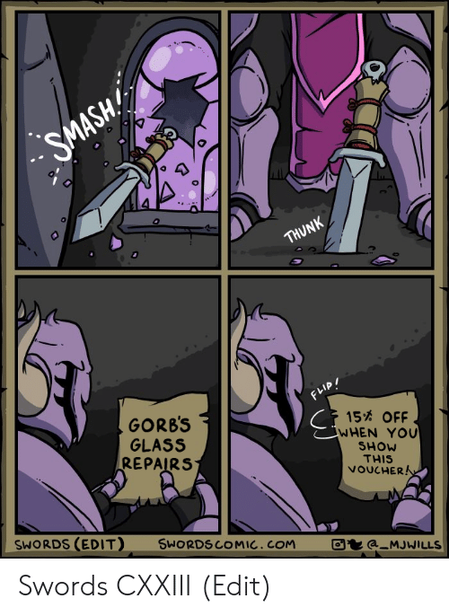thunk: SMASH  THUNK  FLIP!  GORB'S  GLASS  REPAIRS  15% OFF  WHEN YOU  SHOW  THIS  VOUCHERA  ORDS (EDIT)  SWORDSCOMIC. COM  a_MJWILLS Swords CXXIII (Edit)