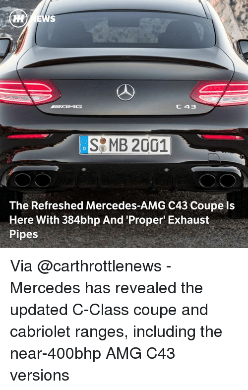 amg: SMB 2001  The Refreshed Mercedes-AMG C43 Coupe ls  Here With 384bhp And 'Proper Exhaust  Pipes Via @carthrottlenews - Mercedes has revealed the updated C-Class coupe and cabriolet ranges, including the near-400bhp AMG C43 versions