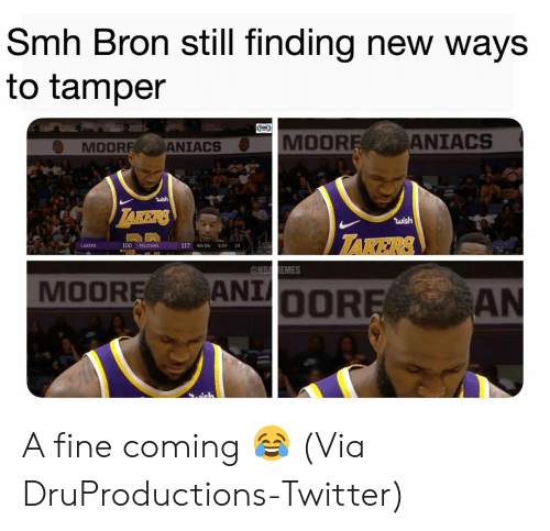 Anaconda, Basketball, and Los Angeles Lakers: Smh Bron still finding new ways  to tamper  MOOR  ANIACS  MOOR  ANIACS  wish  TAKERS  LAKERS  100 PELICANS  117 4th Otr 5:02 24  MOOREANIOOR A fine coming 😂 (Via DruProductions-Twitter)